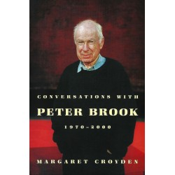 CONVERSATIONS WITH PETER BROOK 1970 - 2000