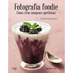Libro. FOTOGRAFÍA FOODIE. Cómo crear imágenes apetitosas