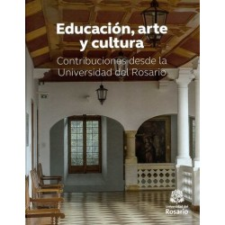 Libro. EDUCACIÓN, ARTE Y CULTURA. Contribuciones desde la Universidad del Rosario