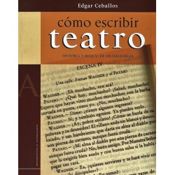 Libro. CÓMO ESCRIBIR TEATRO - EDGAR CEBALLOS