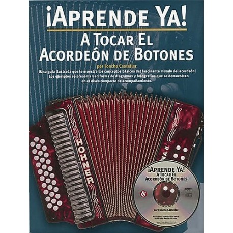 ¡APRENDE YA! A TOCAR EL ACORDEÓN DE BOTONES (INCLUYE CD)