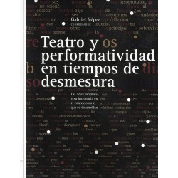 TEATRO Y PERFORMATIVIDAD EN TIEMPOS DE DESMESURA