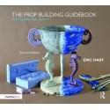 THE PROP BUILDING GUIDEBOOK - FOR THEATRE, FILM, AND TV