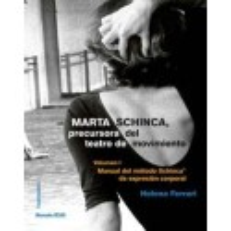 Marta Schinca, precursora del teatro de movimiento. Volumen I