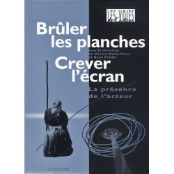 BRÛLER LES PLANCHES, CREVER L'ÉCRAN - LA PRÉSENCE DE L'ACTEUR
