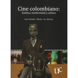 CINE COLOMBIANO : ESTÉTICA , MODERNIDAD Y CULTURA