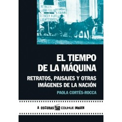 EL TIEMPO DE LA MÁQUINA - RETRATOS, PAISAJES Y OTRAS IMÁGENES DE LA NACIÓN